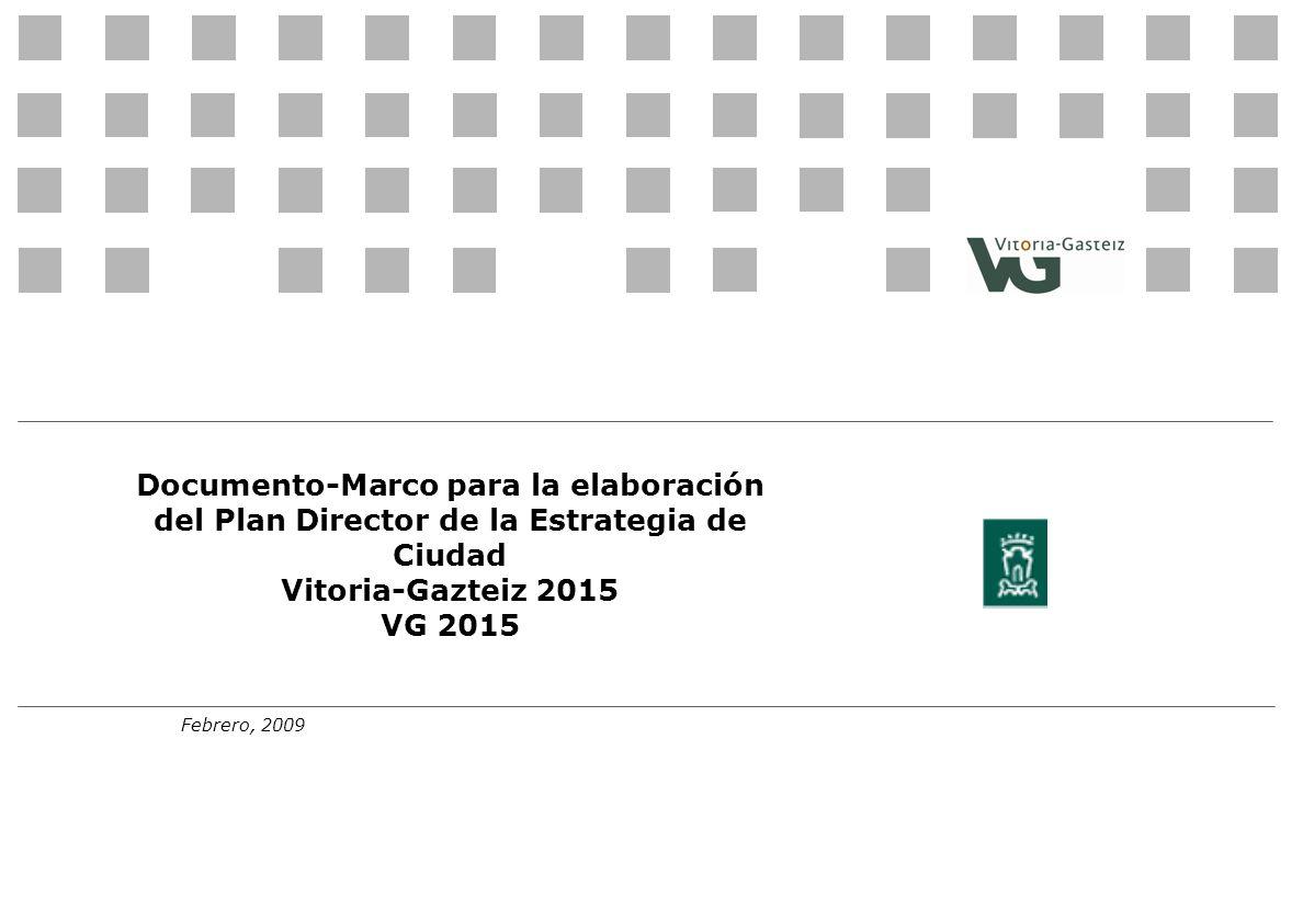 Febrero, 2009 Documento-Marco para la elaboración del Plan Director de la Estrategia de Ciudad Vitoria-Gazteiz 2015 VG 2015