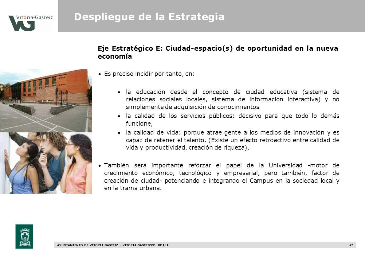 AYUNTAMIENTO DE VITORIA-GASTEIZ - VITORIA-GASTEIZKO UDALA 47 Eje Estratégico E: Ciudad-espacio(s) de oportunidad en la nueva economía Es preciso incid
