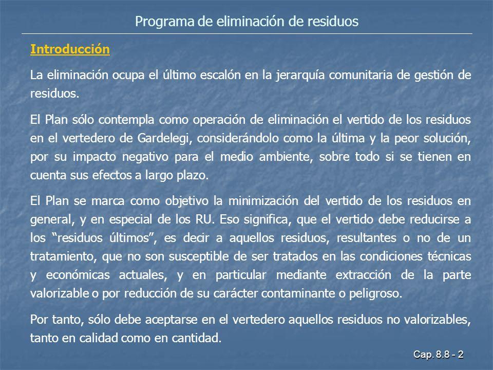 Cap. 8.8 - 2 Programa de eliminación de residuos Introducción La eliminación ocupa el último escalón en la jerarquía comunitaria de gestión de residuo