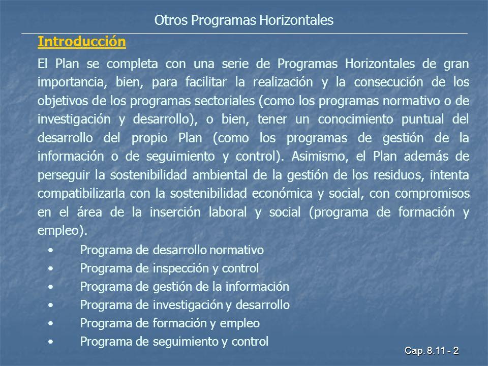 Cap. 8.11 - 2 Otros Programas Horizontales Introducción El Plan se completa con una serie de Programas Horizontales de gran importancia, bien, para fa