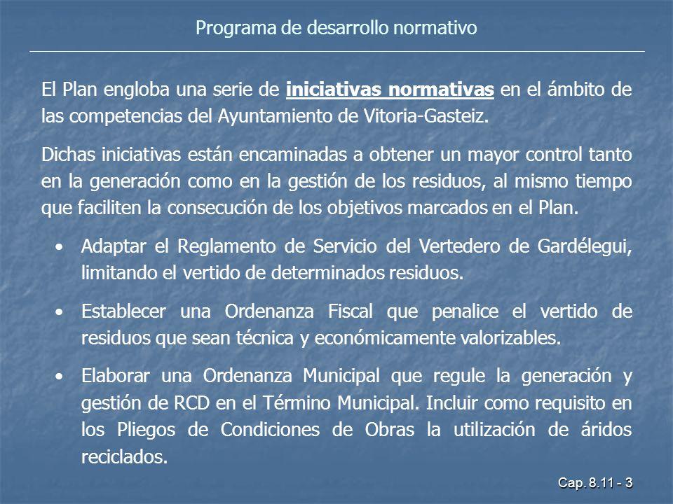 Cap. 8.11 - 3 Programa de desarrollo normativo El Plan engloba una serie de iniciativas normativas en el ámbito de las competencias del Ayuntamiento d