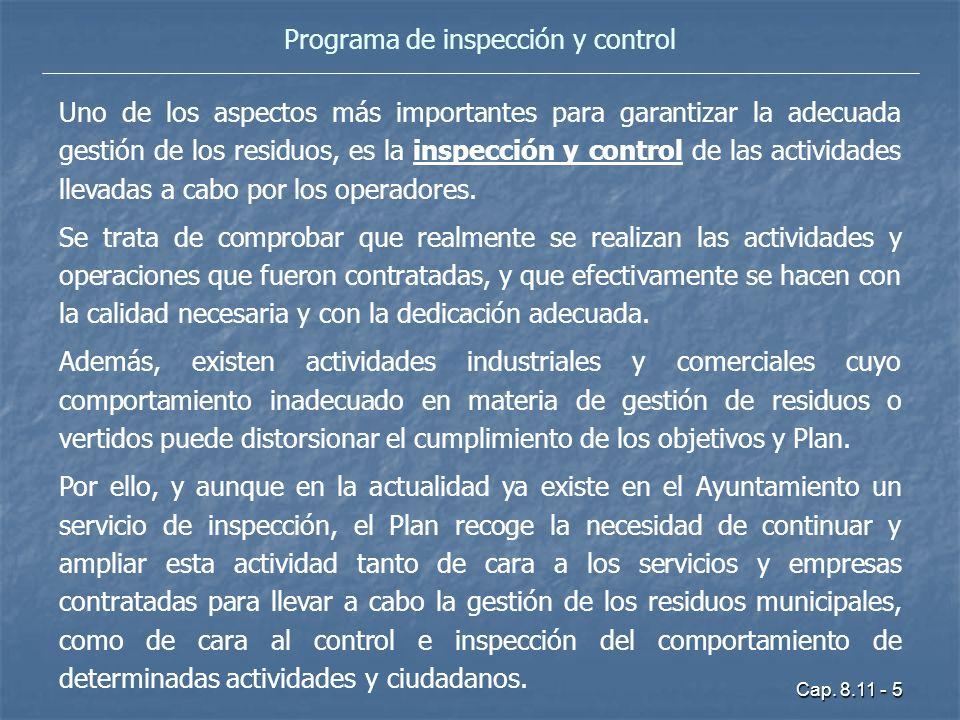Cap. 8.11 - 5 Programa de inspección y control Uno de los aspectos más importantes para garantizar la adecuada gestión de los residuos, es la inspecci