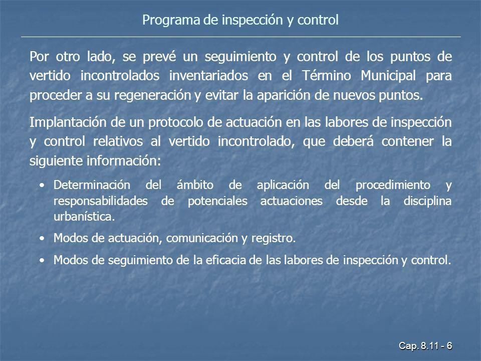 Cap. 8.11 - 6 Programa de inspección y control Por otro lado, se prevé un seguimiento y control de los puntos de vertido incontrolados inventariados e