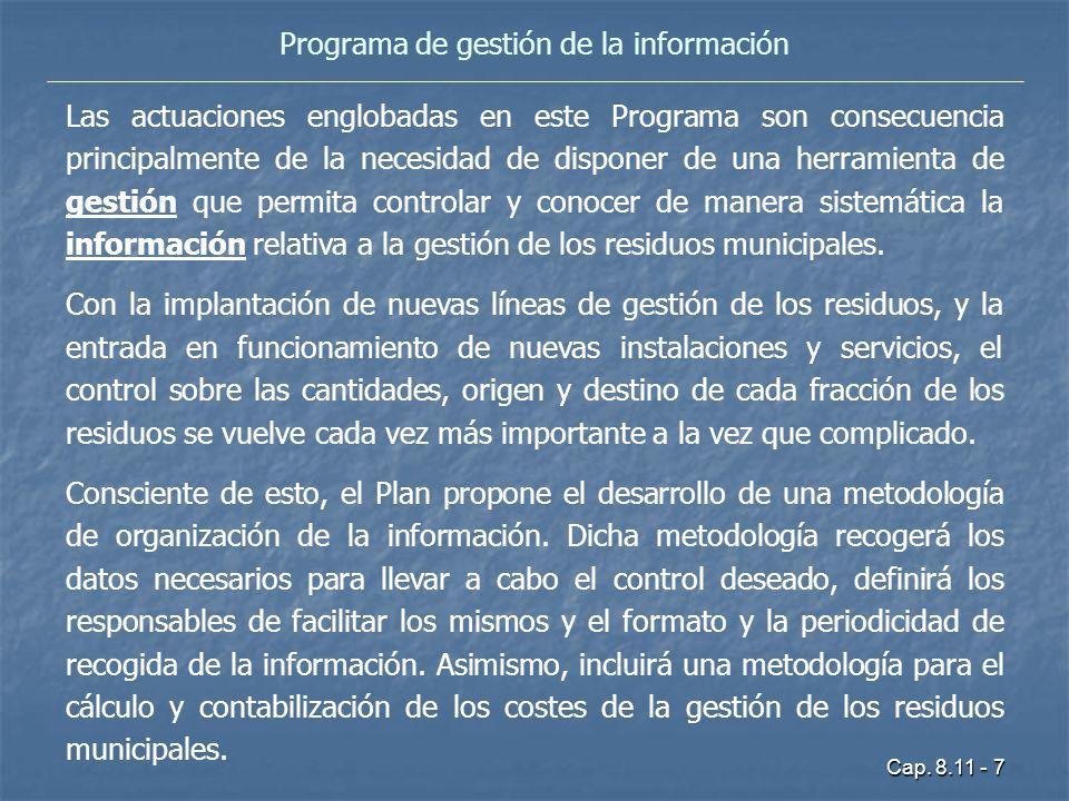 Cap. 8.11 - 7 Programa de gestión de la información Las actuaciones englobadas en este Programa son consecuencia principalmente de la necesidad de dis