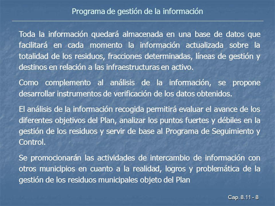 Cap. 8.11 - 8 Programa de gestión de la información Toda la información quedará almacenada en una base de datos que facilitará en cada momento la info