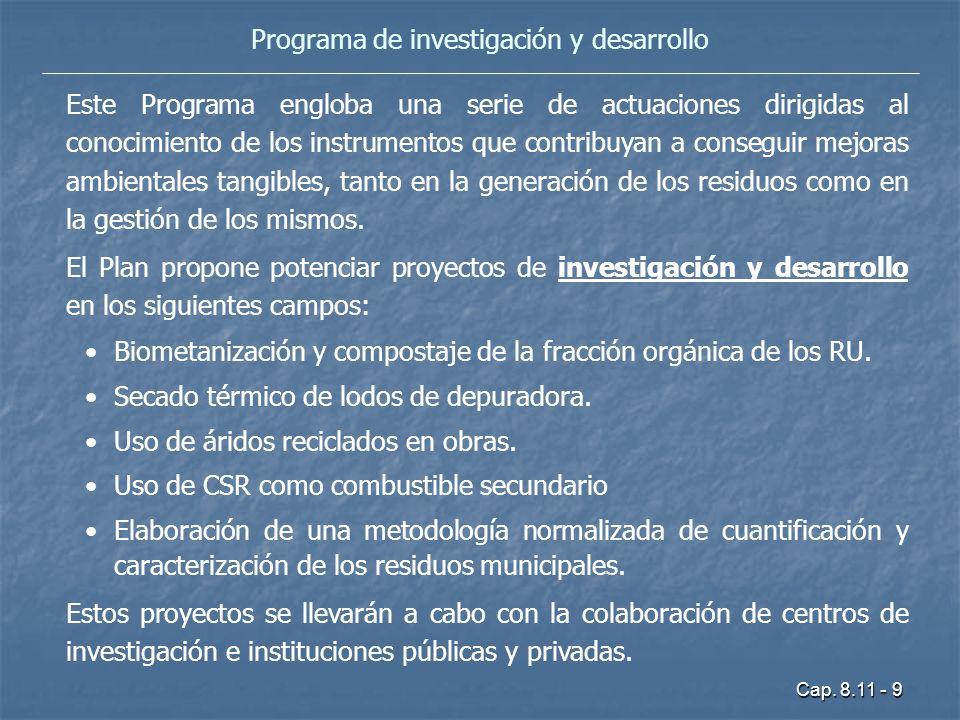 Cap. 8.11 - 9 Programa de investigación y desarrollo Este Programa engloba una serie de actuaciones dirigidas al conocimiento de los instrumentos que