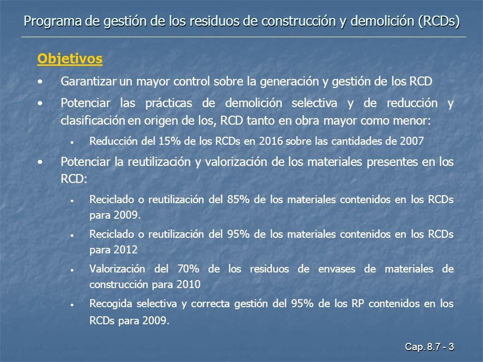 Cap. 8.7 - 3 Objetivos Garantizar un mayor control sobre la generación y gestión de los RCD Potenciar las prácticas de demolición selectiva y de reduc