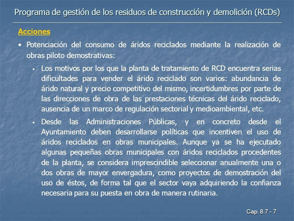 Cap. 8.7 - 7 Programa de gestión de los residuos de construcción y demolición (RCDs) Acciones Potenciación del consumo de áridos reciclados mediante l