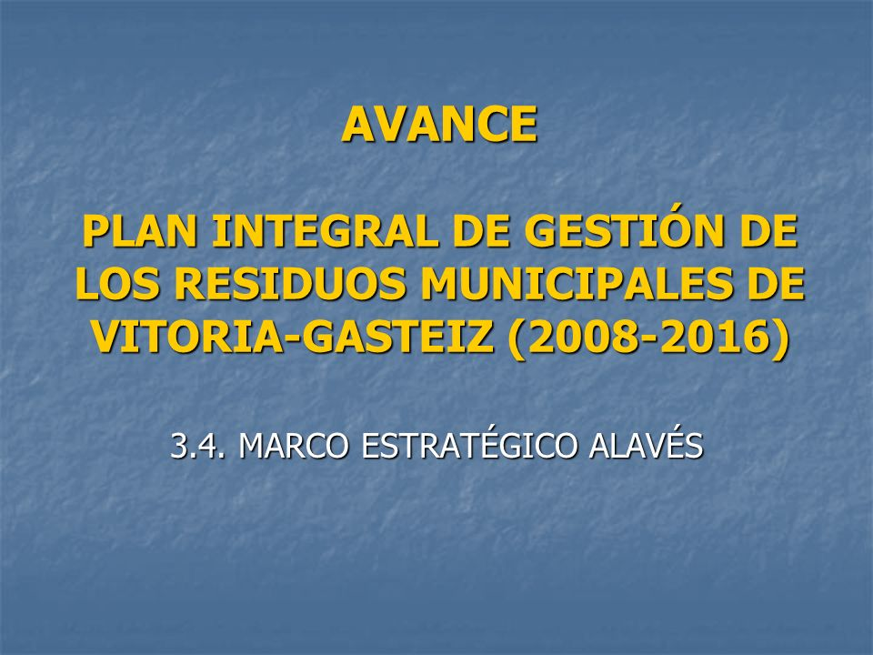 AVANCE PLAN INTEGRAL DE GESTIÓN DE LOS RESIDUOS MUNICIPALES DE VITORIA-GASTEIZ (2008-2016) 3.4. MARCO ESTRATÉGICO ALAVÉS