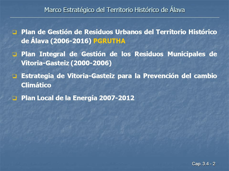 Cap. 3.4 - 2 Marco Estratégico del Territorio Histórico de Álava Plan de Gestión de Residuos Urbanos del Territorio Histórico de Álava (2006-2016) PGR