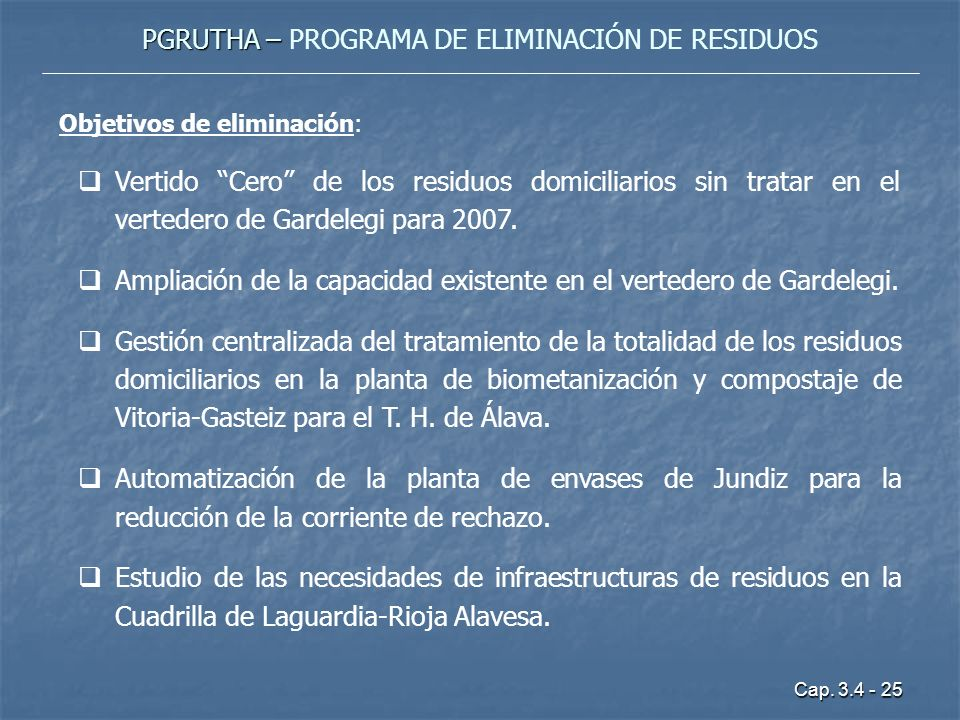 Cap. 3.4 - 25 PGRUTHA – PGRUTHA – PROGRAMA DE ELIMINACIÓN DE RESIDUOS Objetivos de eliminación: Vertido Cero de los residuos domiciliarios sin tratar