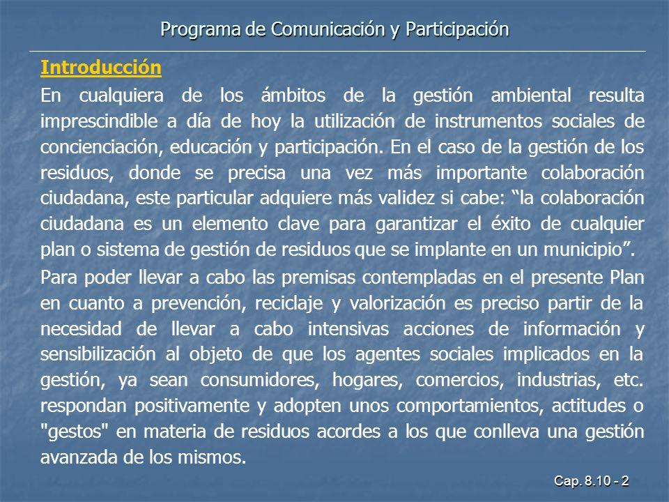 Cap. 8.10 - 2 Introducción En cualquiera de los ámbitos de la gestión ambiental resulta imprescindible a día de hoy la utilización de instrumentos soc