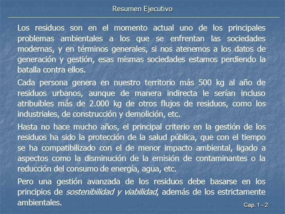 Cap. 1 - 2 Resumen Ejecutivo Los residuos son en el momento actual uno de los principales problemas ambientales a los que se enfrentan las sociedades