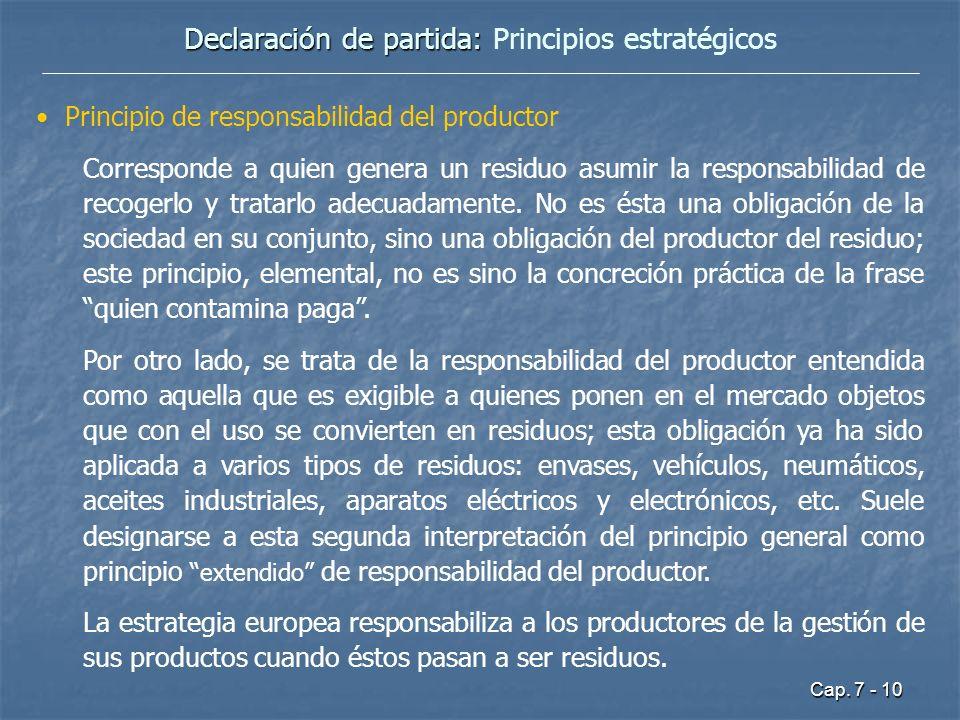 Cap. 7 - 10 Declaración de partida: Declaración de partida: Principios estratégicos Principio de responsabilidad del productor Corresponde a quien gen