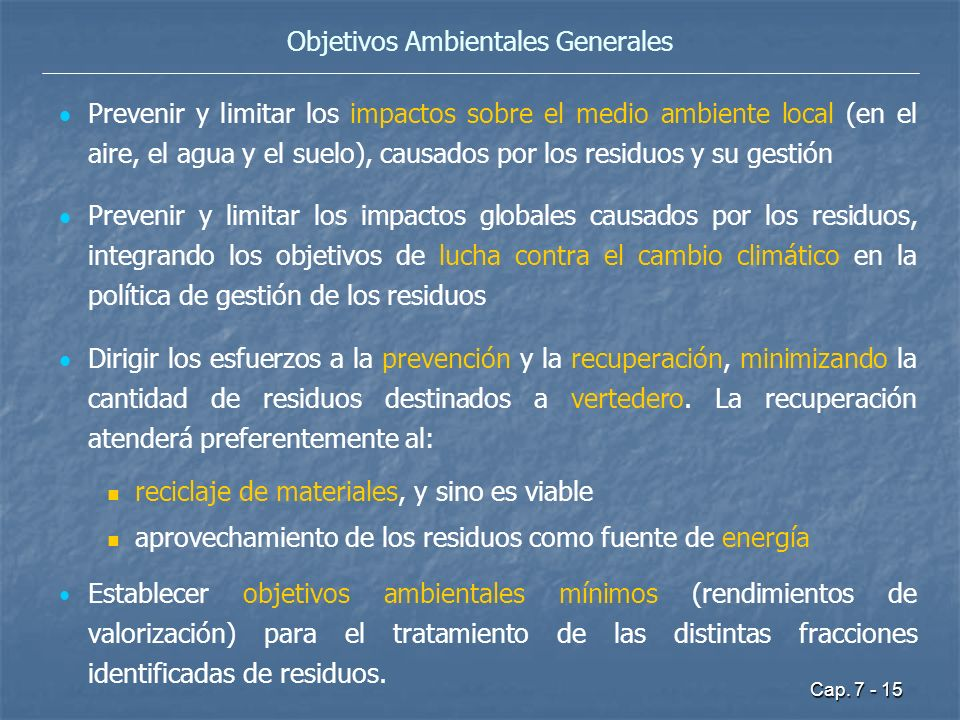 Cap. 7 - 15 Objetivos Ambientales Generales Prevenir y limitar los impactos sobre el medio ambiente local (en el aire, el agua y el suelo), causados p