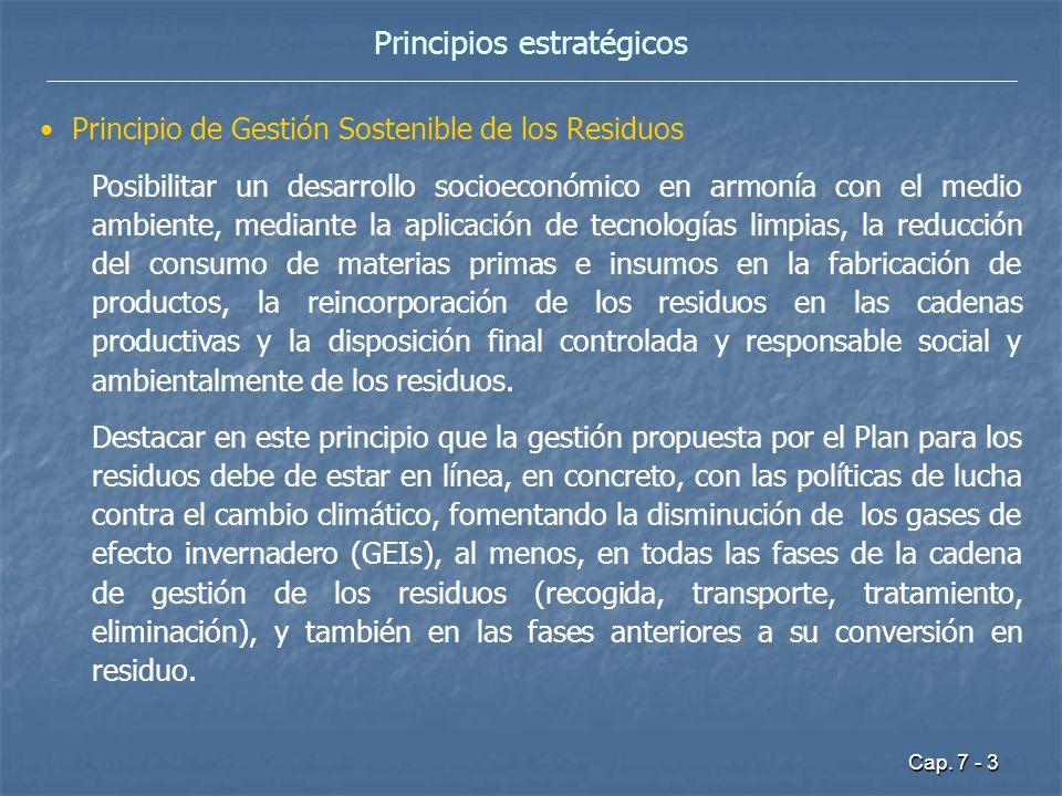 Cap. 7 - 3 Principios estratégicos Principio de Gestión Sostenible de los Residuos Posibilitar un desarrollo socioeconómico en armonía con el medio am