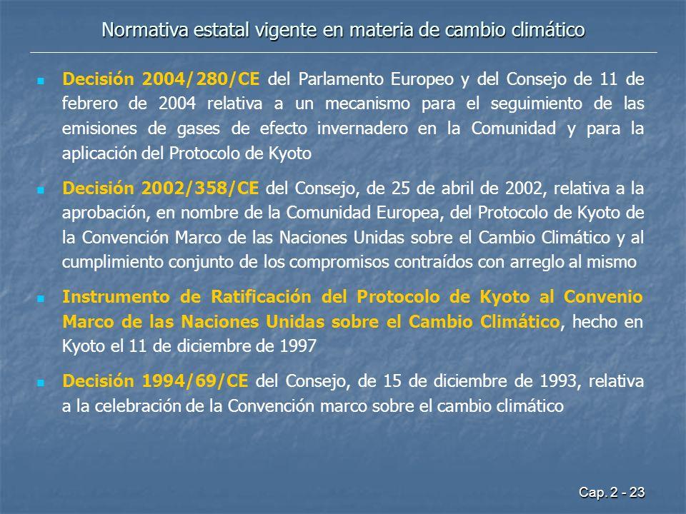 Cap. 2 - 23 Normativa estatal vigente en materia de cambio climático Decisión 2004/280/CE del Parlamento Europeo y del Consejo de 11 de febrero de 200