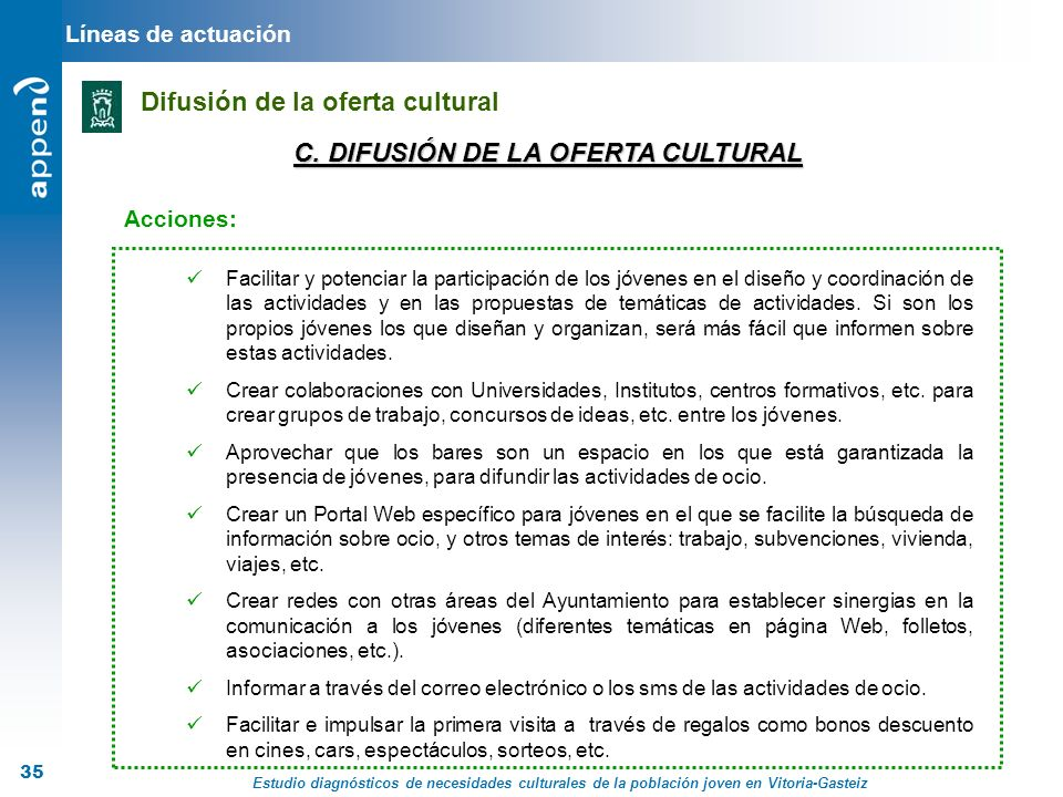 Estudio diagnósticos de necesidades culturales de la población joven en Vitoria-Gasteiz 35 C. DIFUSIÓN DE LA OFERTA CULTURAL Acciones: Facilitar y pot