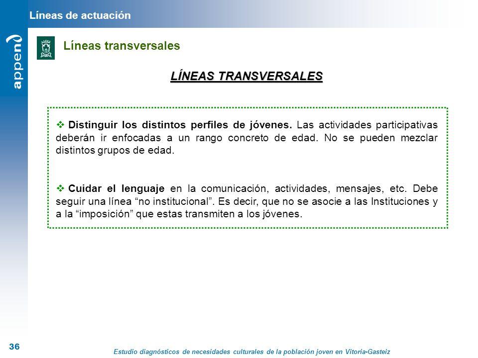 Estudio diagnósticos de necesidades culturales de la población joven en Vitoria-Gasteiz 36 LÍNEAS TRANSVERSALES Distinguir los distintos perfiles de j