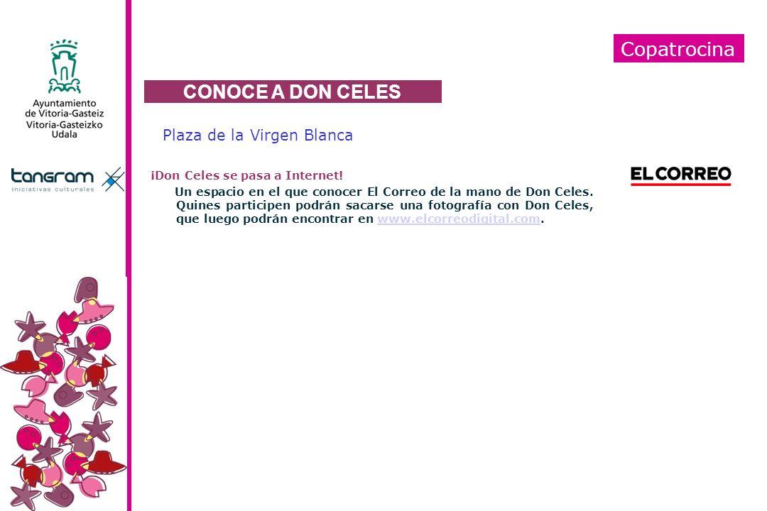 Copatrocina Plaza de la Virgen Blanca ¡Don Celes se pasa a Internet! Un espacio en el que conocer El Correo de la mano de Don Celes. Quines participen