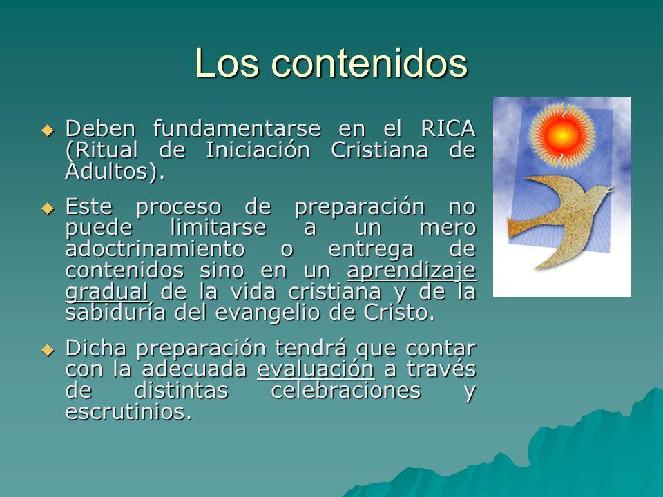 Los contenidos Deben fundamentarse en el RICA (Ritual de Iniciación Cristiana de Adultos). Deben fundamentarse en el RICA (Ritual de Iniciación Cristi