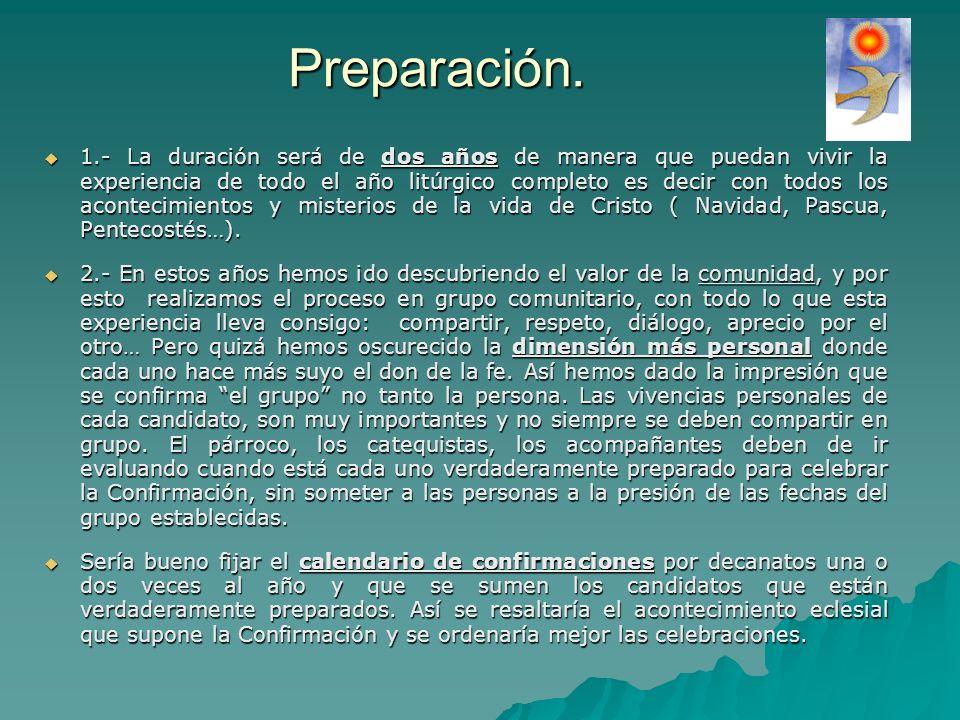 Preparación. 1.- La duración será de dos años de manera que puedan vivir la experiencia de todo el año litúrgico completo es decir con todos los acont