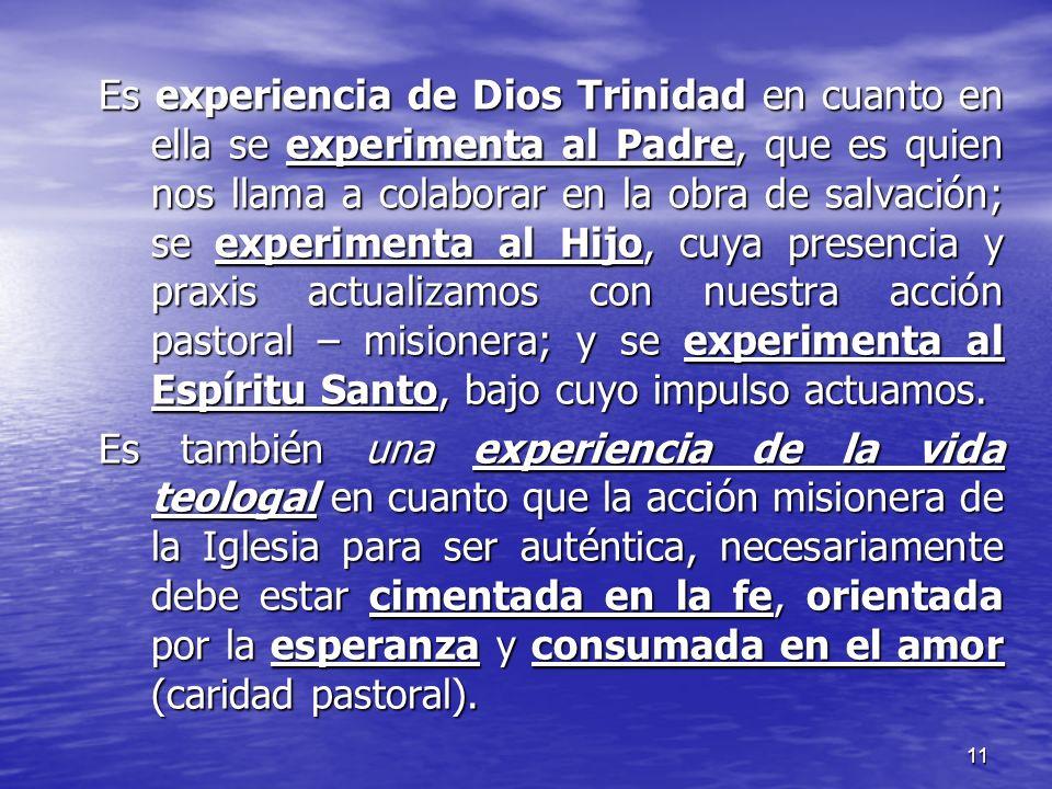 11 Es experiencia de Dios Trinidad en cuanto en ella se experimenta al Padre, que es quien nos llama a colaborar en la obra de salvación; se experimen