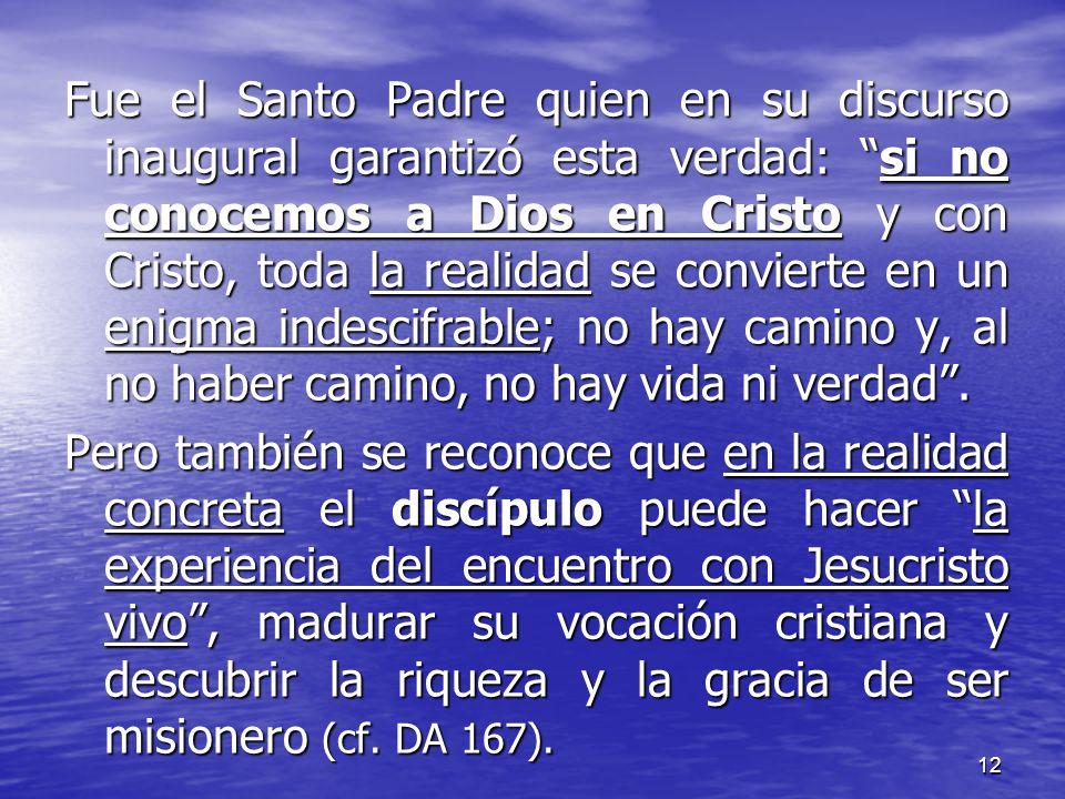 12 Fue el Santo Padre quien en su discurso inaugural garantizó esta verdad: si no conocemos a Dios en Cristo y con Cristo, toda la realidad se convier