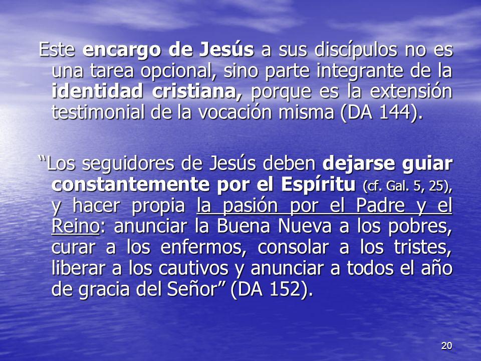 20 Este encargo de Jesús a sus discípulos no es una tarea opcional, sino parte integrante de la identidad cristiana, porque es la extensión testimonia