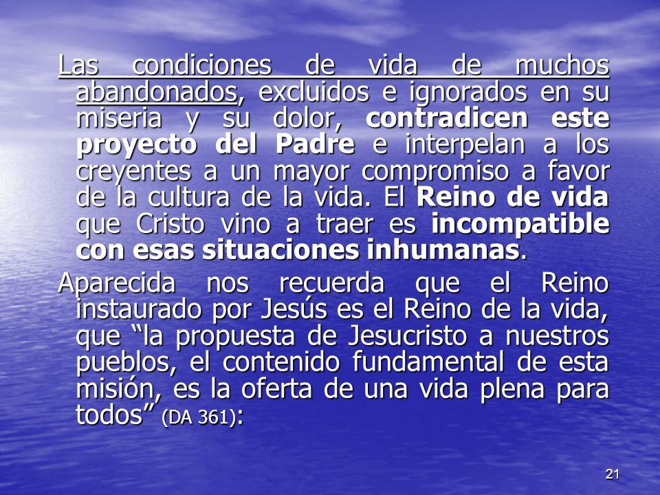 21 Las condiciones de vida de muchos abandonados, excluidos e ignorados en su miseria y su dolor, contradicen este proyecto del Padre e interpelan a l