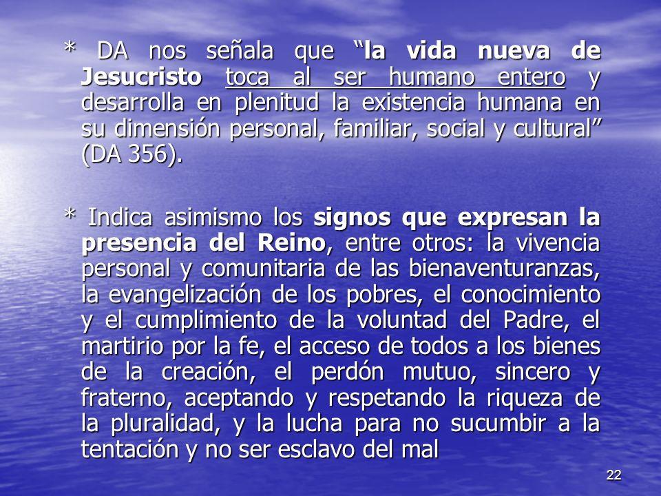 22 * DA nos señala que la vida nueva de Jesucristo toca al ser humano entero y desarrolla en plenitud la existencia humana en su dimensión personal, f