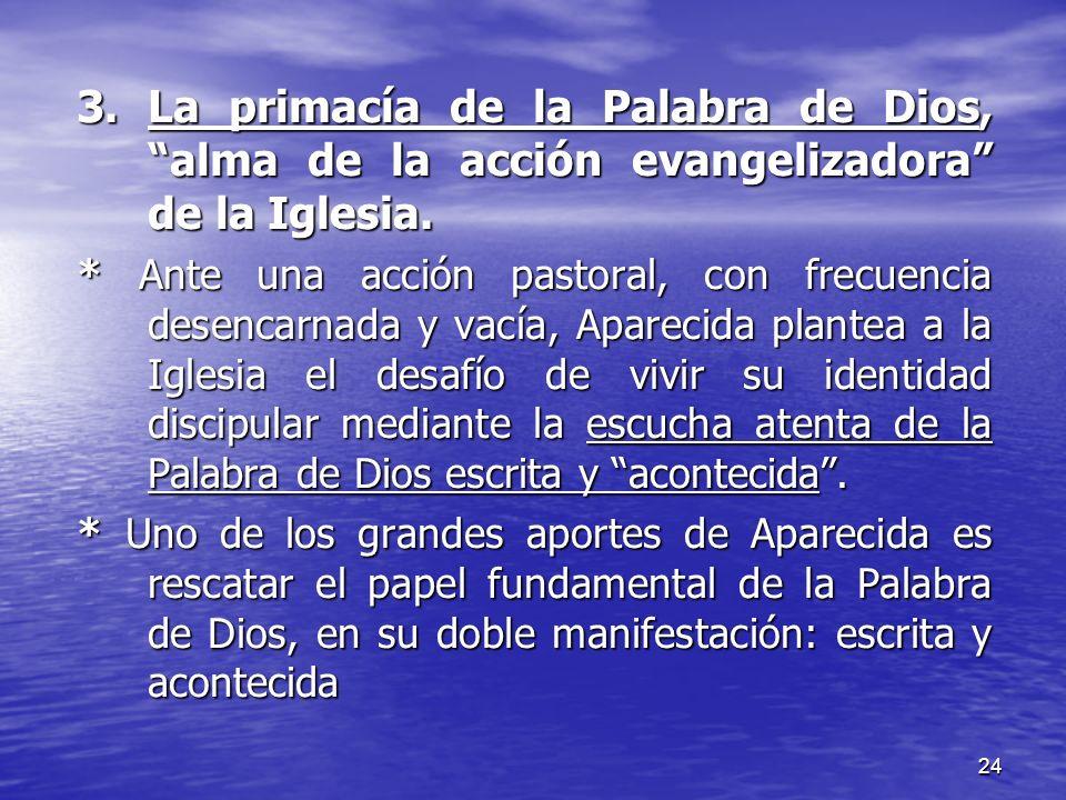 24 3. La primacía de la Palabra de Dios, alma de la acción evangelizadora de la Iglesia. * Ante una acción pastoral, con frecuencia desencarnada y vac