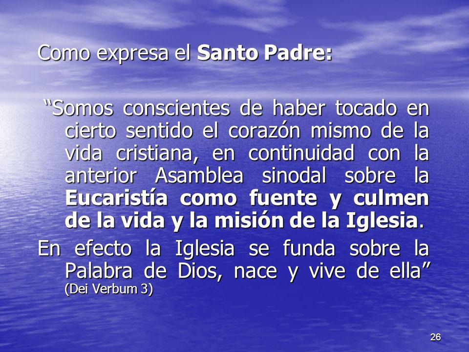 26 Como expresa el Santo Padre: Somos conscientes de haber tocado en cierto sentido el corazón mismo de la vida cristiana, en continuidad con la anter