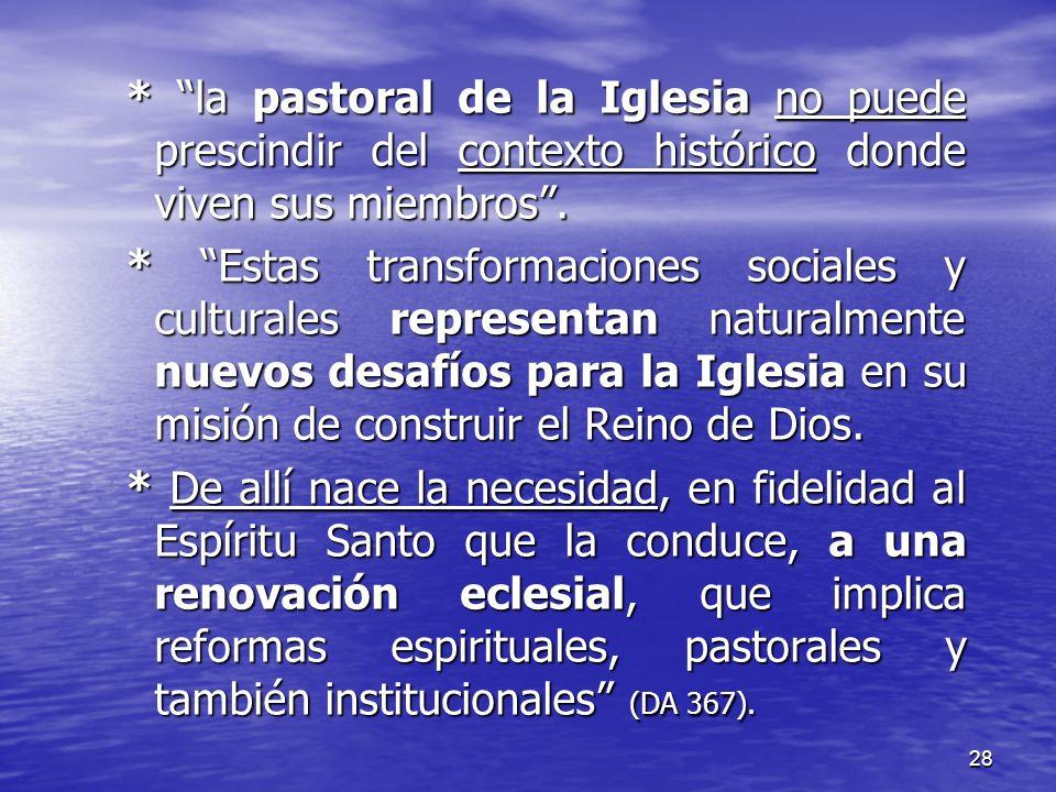 28 * la pastoral de la Iglesia no puede prescindir del contexto histórico donde viven sus miembros. * Estas transformaciones sociales y culturales rep