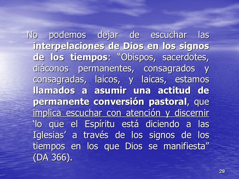 29 No podemos dejar de escuchar las interpelaciones de Dios en los signos de los tiempos: Obispos, sacerdotes, diáconos permanentes, consagrados y con