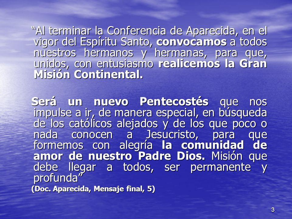 3 Al terminar la Conferencia de Aparecida, en el vigor del Espíritu Santo, convocamos a todos nuestros hermanos y hermanas, para que, unidos, con entu