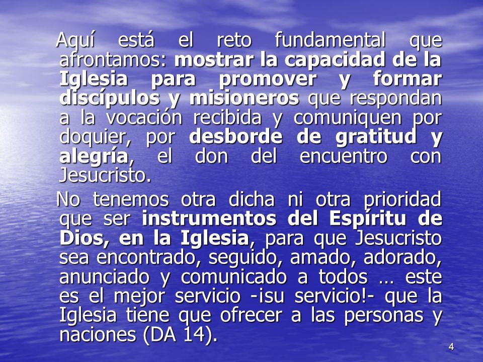 4 Aquí está el reto fundamental que afrontamos: mostrar la capacidad de la Iglesia para promover y formar discípulos y misioneros que respondan a la v