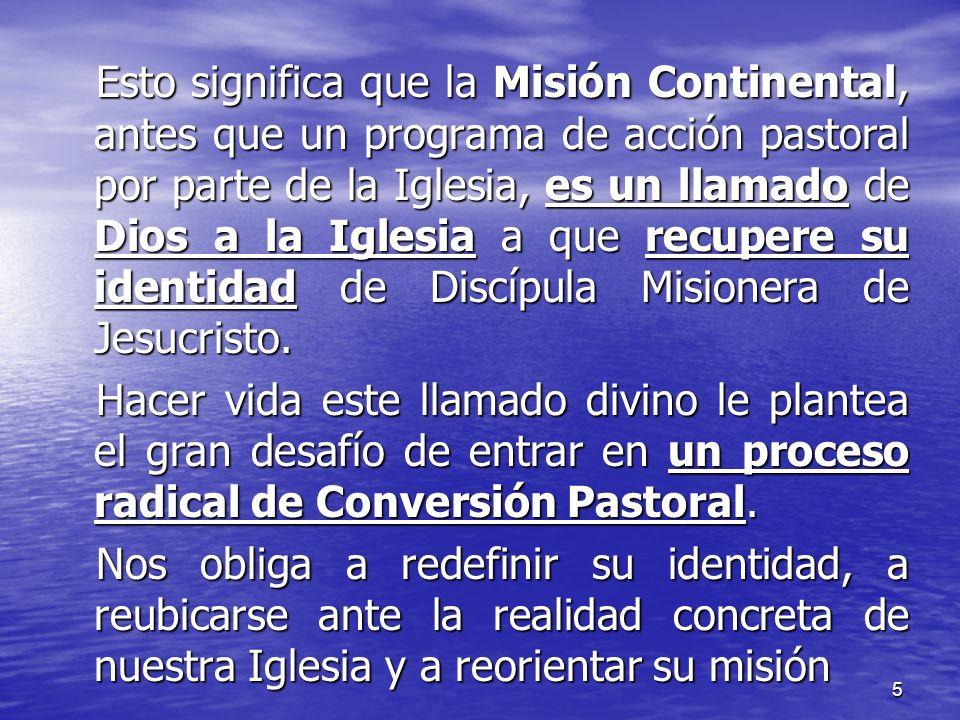 5 Esto significa que la Misión Continental, antes que un programa de acción pastoral por parte de la Iglesia, es un llamado de Dios a la Iglesia a que