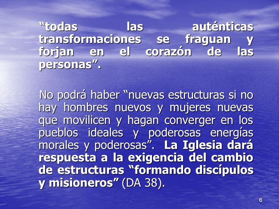 6 todas las auténticas transformaciones se fraguan y forjan en el corazón de las personas. No podrá haber nuevas estructuras si no hay hombres nuevos