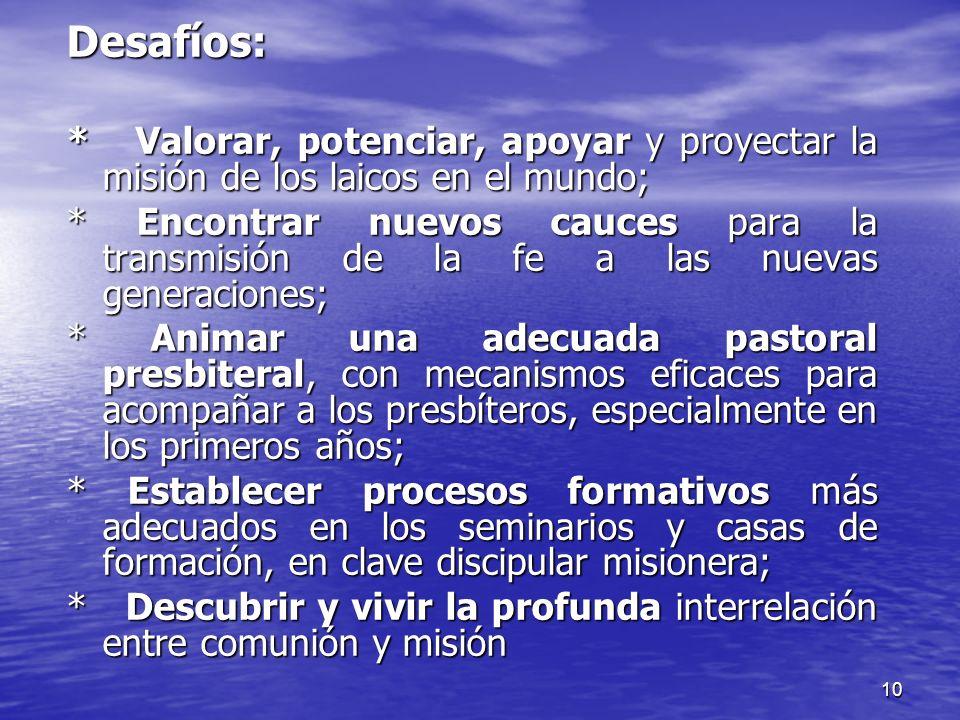 10 Desafíos: * Valorar, potenciar, apoyar y proyectar la misión de los laicos en el mundo; * Encontrar nuevos cauces para la transmisión de la fe a la