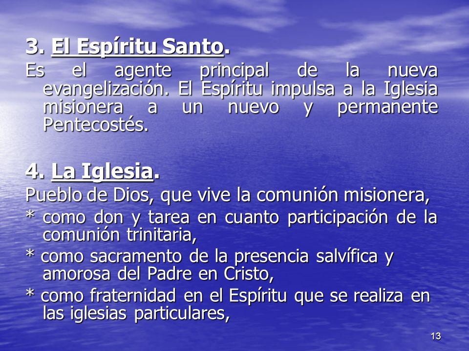 13 3. El Espíritu Santo. Es el agente principal de la nueva evangelización. El Espíritu impulsa a la Iglesia misionera a un nuevo y permanente Penteco