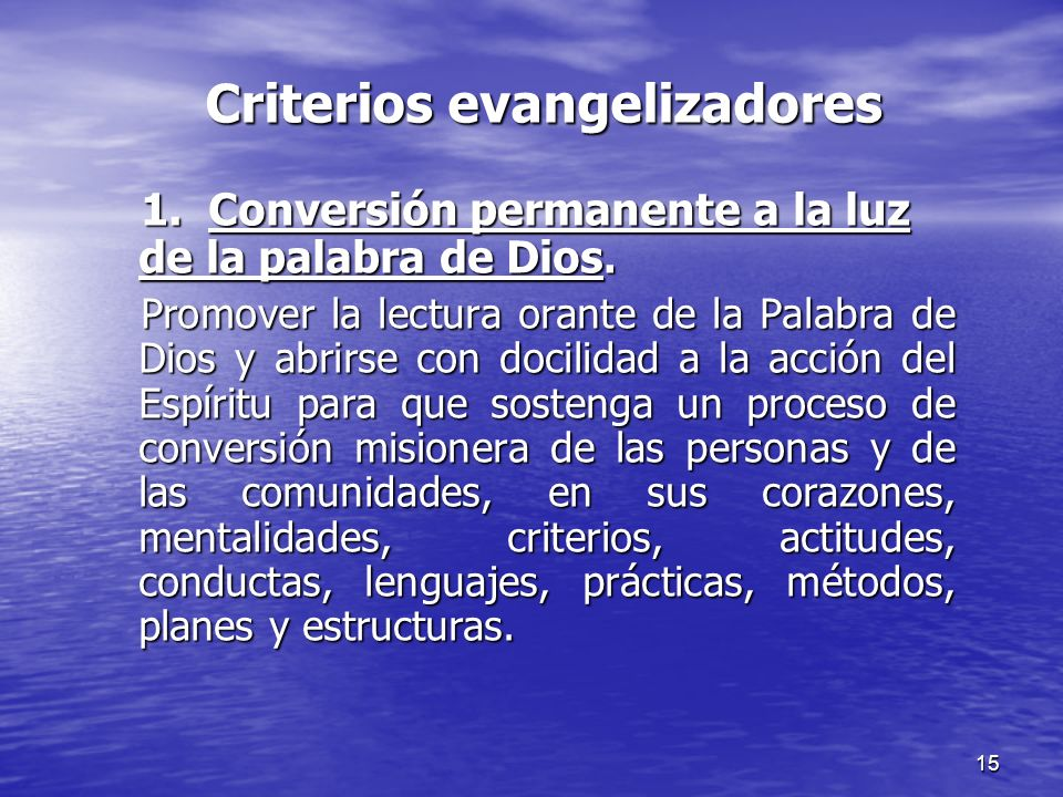 15 1. Conversión permanente a la luz de la palabra de Dios. Promover la lectura orante de la Palabra de Dios y abrirse con docilidad a la acción del E