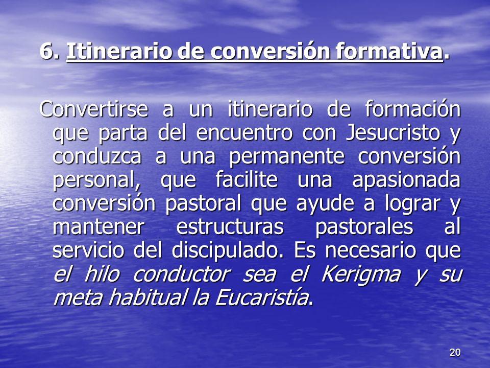 20 6. Itinerario de conversión formativa. Convertirse a un itinerario de formación que parta del encuentro con Jesucristo y conduzca a una permanente