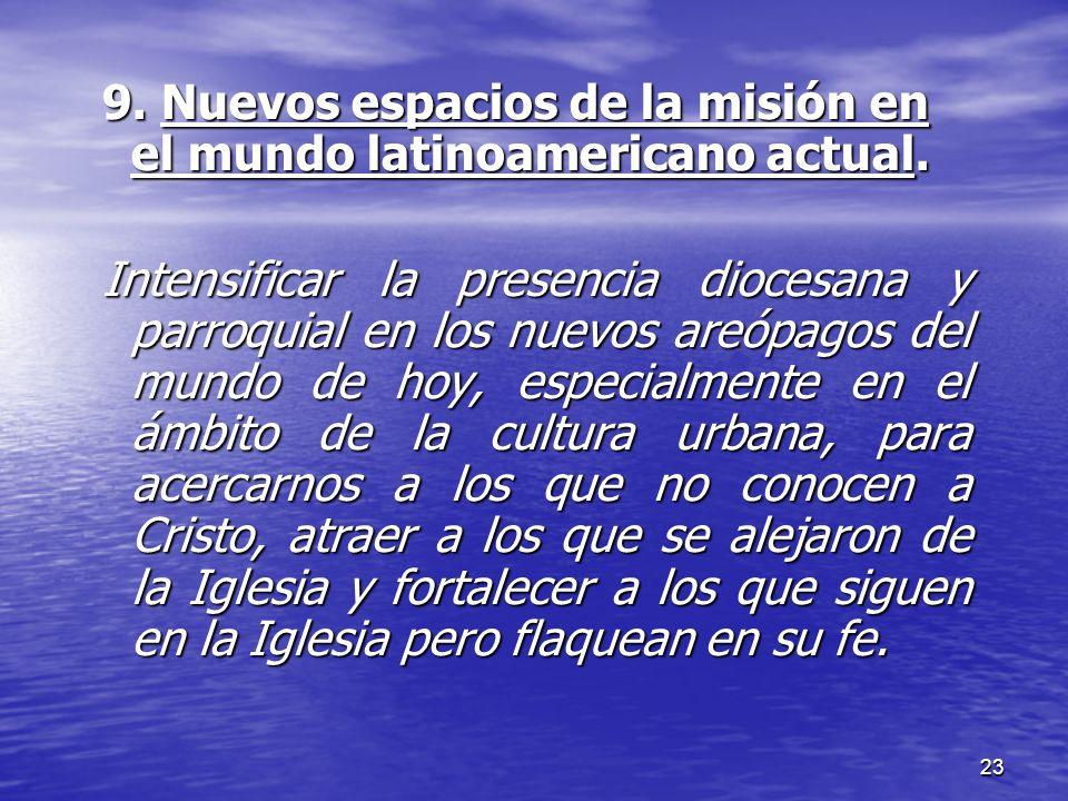 23 9. Nuevos espacios de la misión en el mundo latinoamericano actual. Intensificar la presencia diocesana y parroquial en los nuevos areópagos del mu