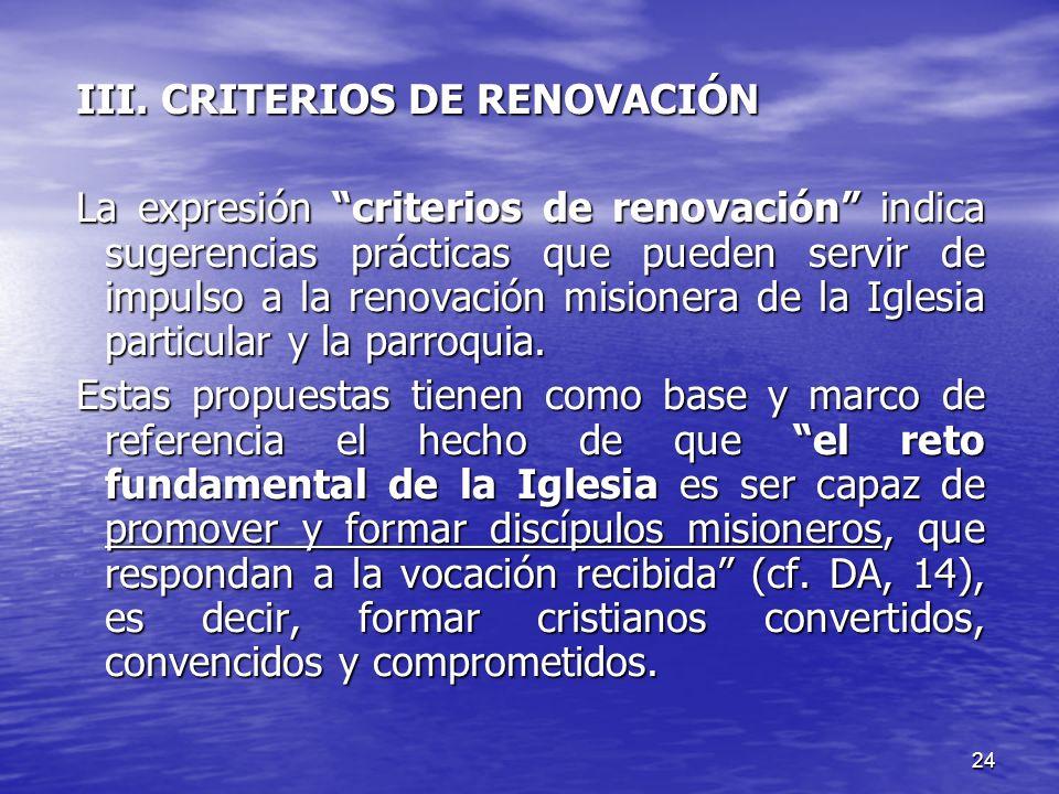 24 III. CRITERIOS DE RENOVACIÓN La expresión criterios de renovación indica sugerencias prácticas que pueden servir de impulso a la renovación misione