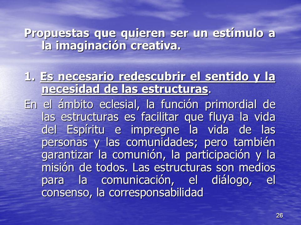 26 Propuestas que quieren ser un estímulo a la imaginación creativa. 1. Es necesario redescubrir el sentido y la necesidad de las estructuras. En el á