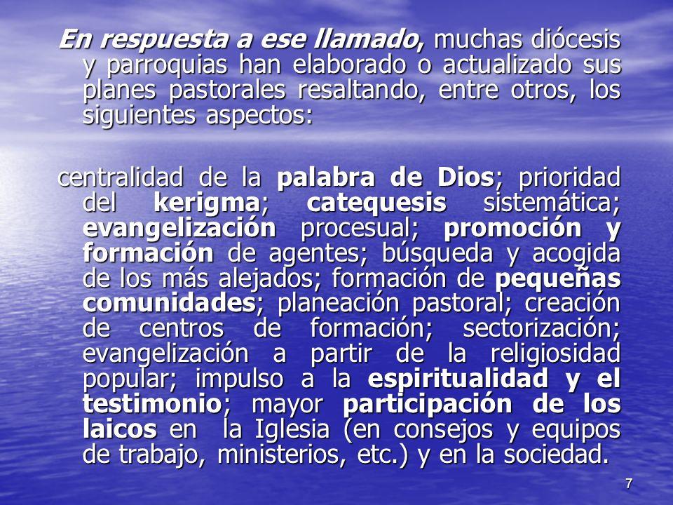 7 En respuesta a ese llamado, muchas diócesis y parroquias han elaborado o actualizado sus planes pastorales resaltando, entre otros, los siguientes a
