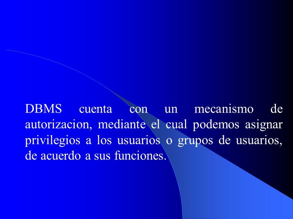 DBMS cuenta con un mecanismo de autorizacion, mediante el cual podemos asignar privilegios a los usuarios o grupos de usuarios, de acuerdo a sus funci