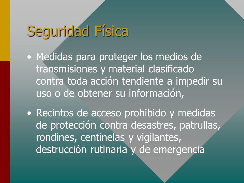Seguridad Física Medidas para proteger los medios de transmisiones y material clasificado contra toda acción tendiente a impedir su uso o de obtener s