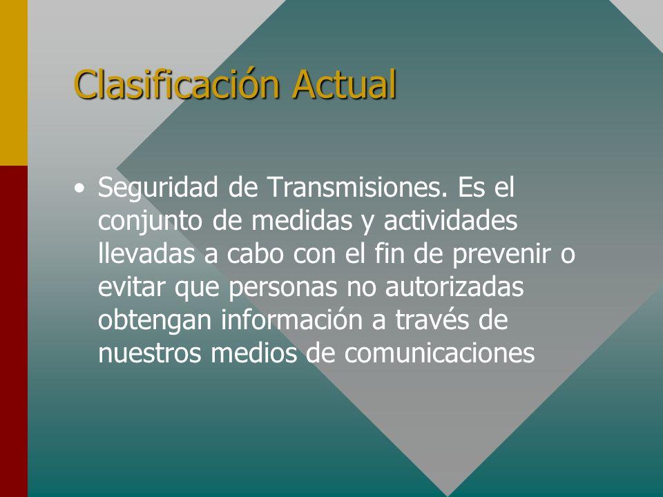 Clasificación Actual Seguridad de Transmisiones. Es el conjunto de medidas y actividades llevadas a cabo con el fin de prevenir o evitar que personas